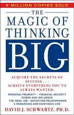 The Magic of Thinking Big : A fireside book - David Schwartz