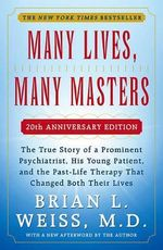 Many Lives Many Masters : The True Story of a Prominent Psychiatrist, His Young Patient, and the Past-Life Therapy That Changed Both Their Lives - Weiss