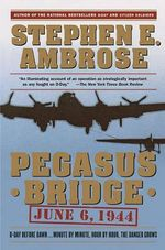 Pegasus Bridge : 6 June 1944 - Stephen E. Ambrose