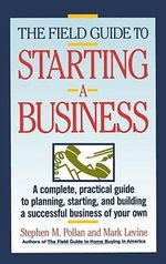 The Field Guide to Starting a Business : Small Businesses Doing Great Things in the Pacific... - Stephen Pollan