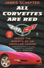 All Corvettes are Red : Inside the Rebirth of an American Legend - James Schefter
