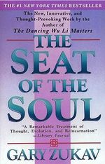 The Seat of the Soul : A New Psychology of Love, Traditional Values and S... - Gary Zukav