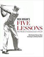 Ben Hogan's Five Lessons : The Modern Fundamentals of Golf - Ben Hogan