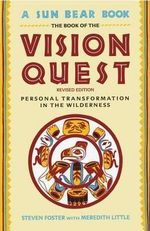The Book of the Vision Quest : Personal Transformation in the Wilderness - Steven Foster