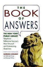 The Book of Answers : The New York Public Library Telephone Reference Service's Most Unusual and Entertaining Questions - Barbara Berliner