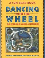 Dancing with the Wheel : The Medicine Wheel Workbook - Sun Bear