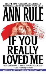 If You Really Loved ME : A True Story of Desire and Murder - Ann Rule