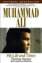 Muhammad Ali : His Life and Times - Thomas Hauser