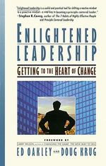 Enlightened Leadership : Getting to the Heart of Change - Ed Oakley