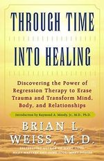 Through Time Into Healing : AKA Living with a Black Dog - Brian L. Weiss