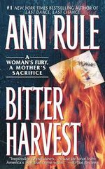 Bitter Harvest : And Other True Cases - Ann Rule