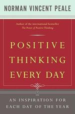 Positive Thinking Every Day : An Inspiration for Each Day of the Year - Norman Vincent Peale