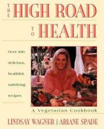 The High Road to Health : Vegetarian Cookbook - Lindsay Wagner