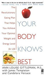 Your Body Knows Best : The Revolutionary Eating Plan That Helps You Achieve Your Optimal Weight and Energy Level for Life - Ann Louise Gittleman