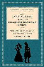 What Jane Austen Ate and Charles Dickens Knew : From Fox Hunting to Whist: the Facts of Daily Life in Nineteenth-Century England - Daniel Pool