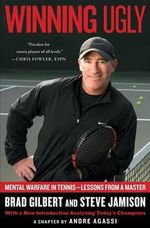 Winning Ugly : Mental Warfare in Tennis-Lessons from a Master - Brad Gilbert