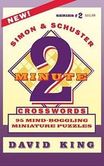 Simon & Schuster's Two-Minute Crosswords Series 2 : 95 Mind-Boggling Miniature Puzzles - David King