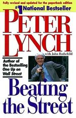 Beating the Street : How to Use What You Already Know to Make Money in the Market - Peter Lynch