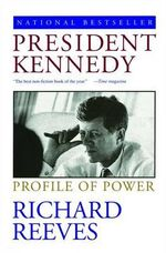 President Kennedy : Profile of Power - Richard Reeves