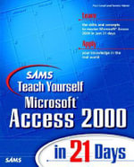Sams Teach Yourself Access 2000 in 21 Days :  A Feral Warriors Novel - Paul Cassell
