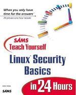 Sams Teach Yourself Linux Security Basics in 24 Hours : Sams Teach Yourself...in 24 Hours (Paperback) - Aron Hsiao