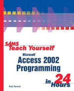Sams Teach Youself Access X Programming in 24 Hours : Sams Teach Yourself...in 24 Hours (Paperback) - Paul Kimmel