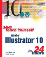Sams Teach Yourself Adobe Illustrator 10 in 24 Hours : Sams Teach Yourself...in 24 Hours (Paperback) - Peter Bauer