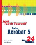 Sams Teach Yourself Adobe Acrobat 5 in 24 Hours - Christopher Smith