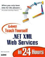 Sams Teach Yourself .NET XML Web Services in 24 Hours : Sams Teach Yourself...in 24 Hours (Paperback) - Mark Augustyniak
