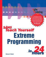Sams Teach Yourself Extreme Programming in 24 Hours : Teach Yourself - Paul Peterson