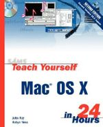 Sams Teach Yourself MAC OS X in 24 Hours : Sams Teach Yourself...in 24 Hours (Paperback) - John Ray