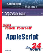 Sams Teach Yourself AppleScript in 24 Hours : Teach Yourself - Jesse Feiler