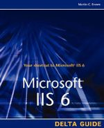 Microsoft IIS 6 Delta Guide : Gruesome Guides - Don Jones