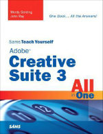 Sams Teach Yourself Adobe Creative Suite 3 All in One - Mordy Golding
