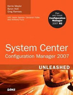 System Center Configuration Manager (SCCM) 2007 Unleashed - Kerrie Meyler