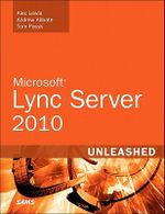 Microsoft Lync Server 2010 Unleashed : Unleashed - Alex Lewis