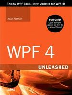 WPF 4 Unleashed : Unleashed - Adam Nathan