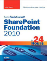 Sams Teach Yourself SharePoint Foundation 2010 in 24 Hours : Sams Teach Yourself...in 24 Hours (Paperback) - Mike Walsh