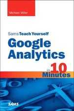 Sams Teach Yourself Google Analytics in 10 Minutes : A Mosaic of Contrast and Convergence - Michael Miller