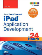 Sams Teach Yourself iPad Application Development in 24 Hours - John Ray