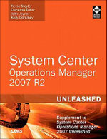 System Center Operations Manager (OpsMgr) 2007 R2 Unleashed : Supplement to System Center Operations Manager 2007 Unleashed - Kerrie Meyler