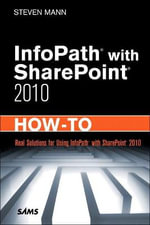 InfoPath with SharePoint 2010 How-to : How-To - Steven Mann