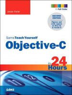 Sams Teach Yourself Objective-C in 24 Hours - Jesse Feiler