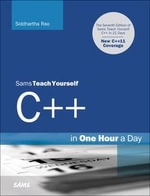 Sams Teach Yourself C++ in One Hour a Day : Sams Teach Yourself - Siddhartha Rao