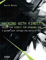 Hacking with Kinect : Using the Kinect for Windows SDK - David Bates