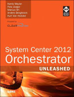 System Center 2012 Orchestrator Unleashed : Unleashed - Kerrie Meyler