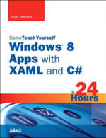 Sams Teach Yourself Windows 8 Apps with XAML and C# in 24 Hours : Creating Systems with the Incremental Commitment S... - David Davis
