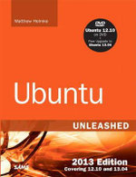 Ubuntu Unleashed 2013 Edition : Covering 12.10 and 13.04 - Matthew Helmke