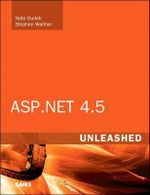 ASP.NET 4.5 Unleashed : Unleashed - Stephen Walther