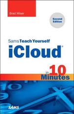 Sams Teach Yourself iCloud in 10 Minutes : Sams Teach Yourself...in 10 Minutes (Paperback) - Brad Miser